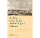 A Upper Great Lakes Archaeological Odyssey: Essays in Honor of Charles E. Cleland